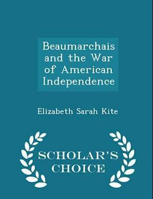 Beaumarchais and the War of American Independence - Scholar's Choice Edition