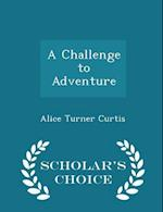A Challenge to Adventure - Scholar's Choice Edition af Alice Turner Curtis