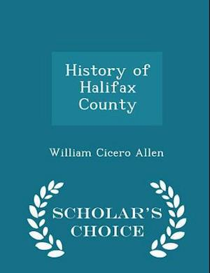 History of Halifax County - Scholar's Choice Edition