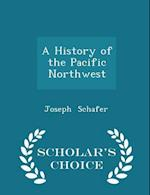 A History of the Pacific Northwest - Scholar's Choice Edition af Joseph Schafer