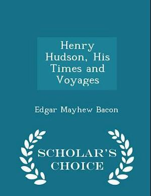 Henry Hudson, His Times and Voyages - Scholar's Choice Edition