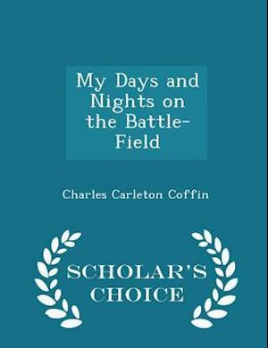 My Days and Nights on the Battle-Field - Scholar's Choice Edition