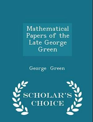 Mathematical Papers of the Late George Green - Scholar's Choice Edition