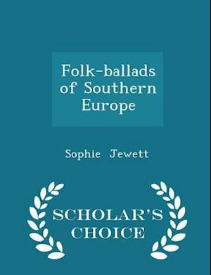 Folk-ballads of Southern Europe - Scholar's Choice Edition