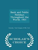 Bank and Public Holidays Throughout the World, 1921 - Scholar's Choice Edition