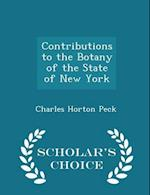 Contributions to the Botany of the State of New York - Scholar's Choice Edition af Charles Horton Peck