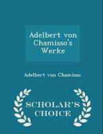 Adelbert Von Chamisso's Werke - Scholar's Choice Edition af Adelbert Von Chamisso
