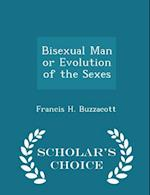 Bisexual Man or Evolution of the Sexes - Scholar's Choice Edition