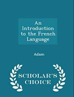 An Introduction to the French Language - Scholar's Choice Edition