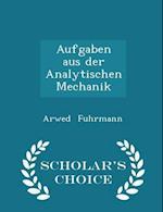 Aufgaben Aus Der Analytischen Mechanik - Scholar's Choice Edition af Arwed Fuhrmann