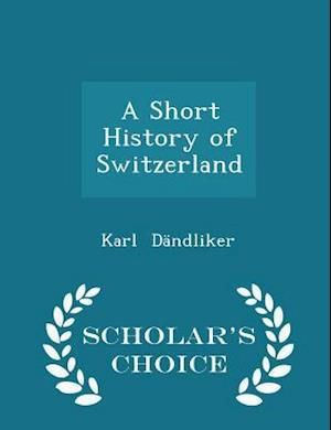 A Short History of Switzerland - Scholar's Choice Edition