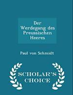 Der Werdegang Des Preussischen Heeres - Scholar's Choice Edition af Paul Von Schmidt