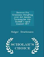 Derovre fra Graensen: Strejftog over det danske Termopylae Als-Dybbøl 1 april maaned 1877 - Scholar's Choice Edition