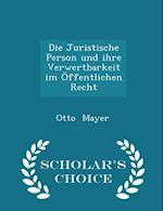 Die Juristische Person und ihre Verwertbarkeit im Öffentlichen Recht - Scholar's Choice Edition