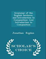 Grammar of the English Sentence, and Introduction to Composition: And Introduction to Composition - Scholar's Choice Edition af Jonathan Rigdon