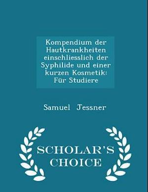 Kompendium der Hautkrankheiten einschliesslich der Syphilide und einer kurzen Kosmetik: Für Studiere - Scholar's Choice Edition