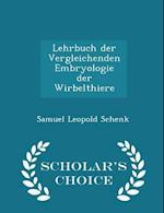 Lehrbuch der Vergleichenden Embryologie der Wirbelthiere - Scholar's Choice Edition