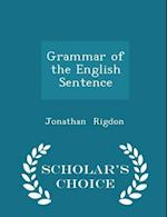 Grammar of the English Sentence - Scholar's Choice Edition af Jonathan Rigdon