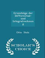 Grundzuge Der Differential- Und Integralrechnung - Scholar's Choice Edition af Otto Stolz