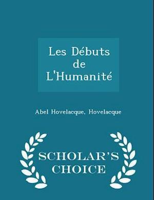 Les Débuts de L'Humanité - Scholar's Choice Edition
