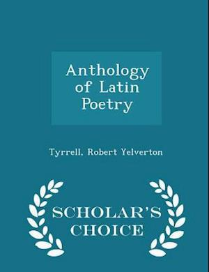 Anthology of Latin Poetry - Scholar's Choice Edition