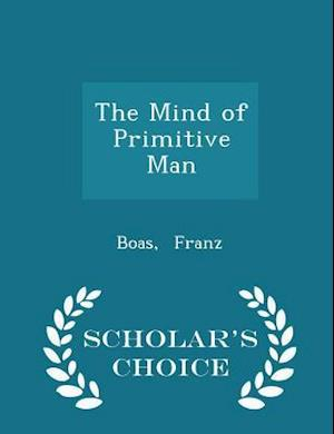 The Mind of Primitive Man - Scholar's Choice Edition