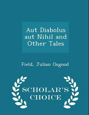 Aut Diabolus aut Nihil and Other Tales - Scholar's Choice Edition