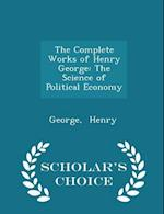 The Complete Works of Henry George af George Henry