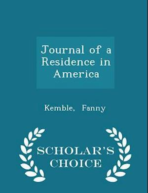 Journal of a Residence in America - Scholar's Choice Edition