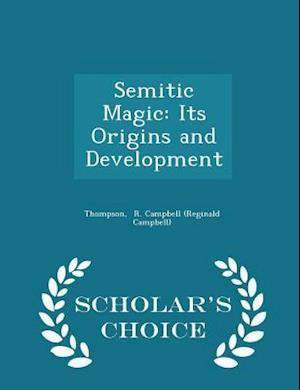 Semitic Magic: Its Origins and Development - Scholar's Choice Edition