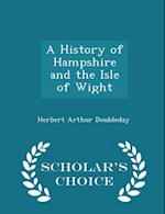A History of Hampshire and the Isle of Wight - Scholar's Choice Edition af Herbert Arthur Doubleday