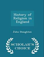 History of Religion in England - Scholar's Choice Edition af John Stoughton