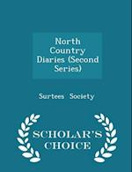 North Country Diaries (Second Series) - Scholar's Choice Edition af Surtees Society