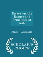 Essays on the Nature and Principles of Taste - Scholar's Choice Edition