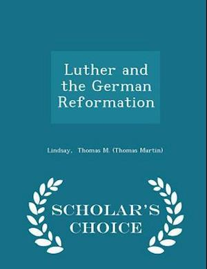 Luther and the German Reformation - Scholar's Choice Edition