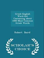 Greek-English Word-List Containing about 1000 Most Common Greek Words - Scholar's Choice Edition