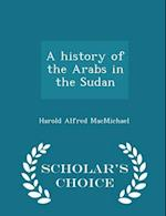 A history of the Arabs in the Sudan - Scholar's Choice Edition af Harold Alfred Macmichael