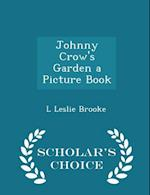 Johnny Crow's Garden a Picture Book - Scholar's Choice Edition af L. Leslie Brooke