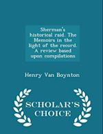Sherman's historical raid. The Memoirs in the light of the record. A review based upon compilations - Scholar's Choice Edition