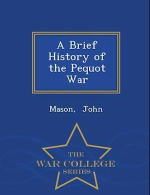 A Brief History of the Pequot War - War College Series