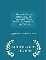 African Native Literature, or Proverbs, Tales, Fables, & Historical Fragments - Scholar's Choice Edition af Sigismund Wilhelm Koelle