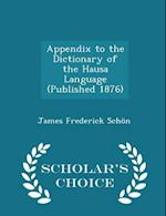 Appendix to the Dictionary of the Hausa Language (Published 1876) - Scholar's Choice Edition