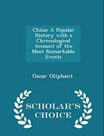 China: A Popular History with a Chronological Account of the Most Remarkable Events - Scholar's Choice Edition