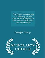 The Great Awakening : A History of the Revival of Religion in the Time of Edwards and Whitefield - Scholar's Choice Edition
