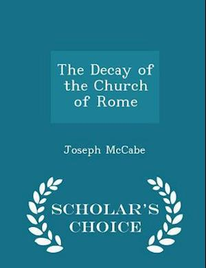 The Decay of the Church of Rome - Scholar's Choice Edition