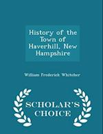History of the Town of Haverhill, New Hampshire - Scholar's Choice Edition