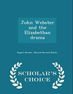 John Webster and the Elizabethan drama - Scholar's Choice Edition