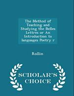 The Method of Teaching and Studying the Belles Lettres or an Introduction to Languages Poetry R - Scholar's Choice Edition af Rollin