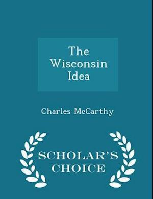 The Wisconsin Idea - Scholar's Choice Edition