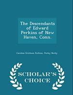 The Descendants of Edward Perkins of New Haven, Conn. - Scholar's Choice Edition af Perley Derby, Caroline Erickson Perkins